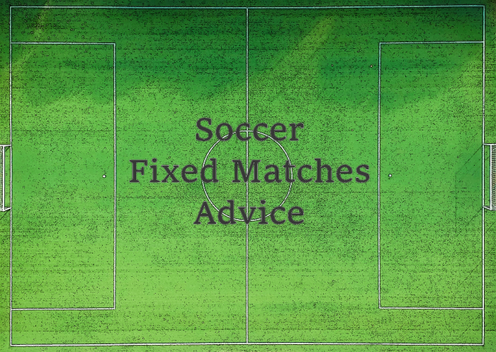 Soccer Fixed Matches Advice